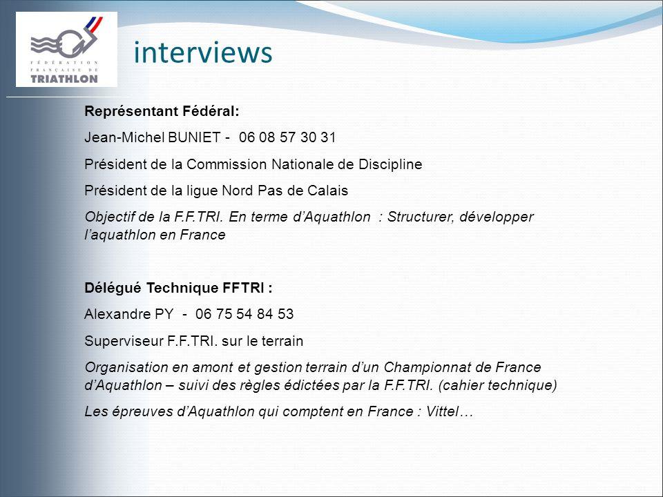 interviews Représentant Fédéral: Jean-Michel BUNIET - 06 08 57 30 31 Président de la Commission Nationale de Discipline Président de la ligue Nord Pas de Calais Objectif de la F.F.TRI.