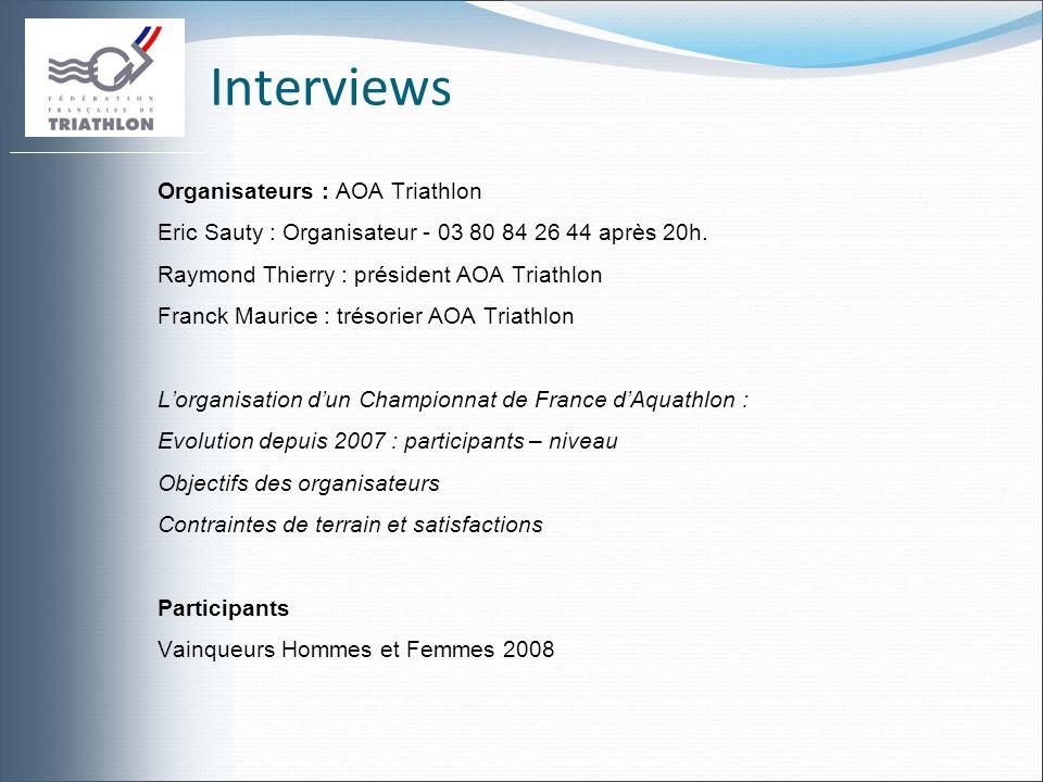 Interviews Organisateurs : AOA Triathlon Eric Sauty : Organisateur - 03 80 84 26 44 après 20h. Raymond Thierry : président AOA Triathlon Franck Mauric