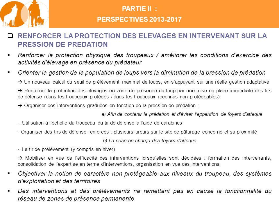 PARTIE II : PERSPECTIVES 2013-2017 RENFORCER LA PROTECTION DES ELEVAGES EN INTERVENANT SUR LA PRESSION DE PREDATION Renforcer la protection physique d