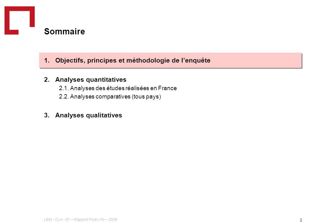 LEM - CLA - 07 Rapport Final v15 2008 2 Sommaire 1.Objectifs, principes et méthodologie de lenquête 2.Analyses quantitatives 2.1. Analyses des études