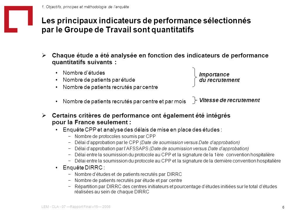 LEM - CLA - 07 Rapport Final v15 2008 6 Les principaux indicateurs de performance sélectionnés par le Groupe de Travail sont quantitatifs Chaque étude