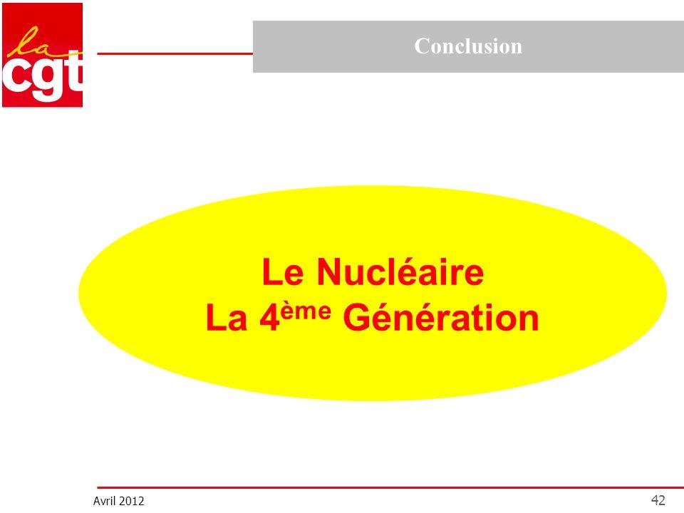 Avril 2012 42 Conclusion Le Nucléaire La 4 ème Génération