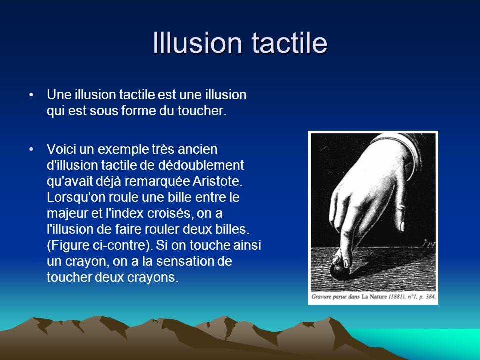 Illusion tactile Une illusion tactile est une illusion qui est sous forme du toucher. Voici un exemple très ancien d'illusion tactile de dédoublement