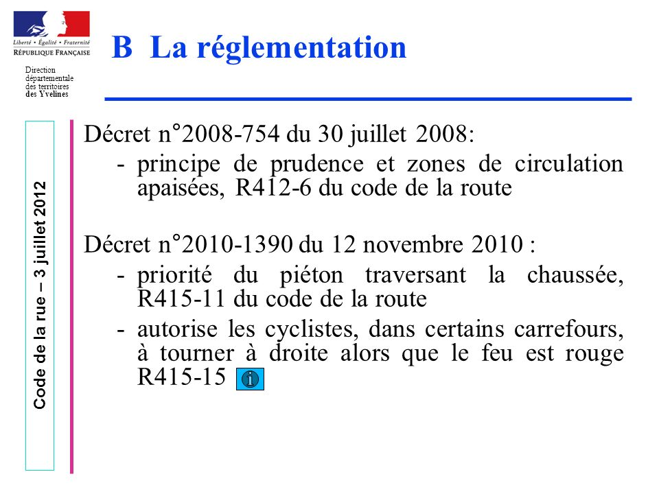 Code de la rue – 3 juillet 2012 Direction départementale des territoires des Yvelines B La réglementation Décret n°2008-754 du 30 juillet 2008: -princ