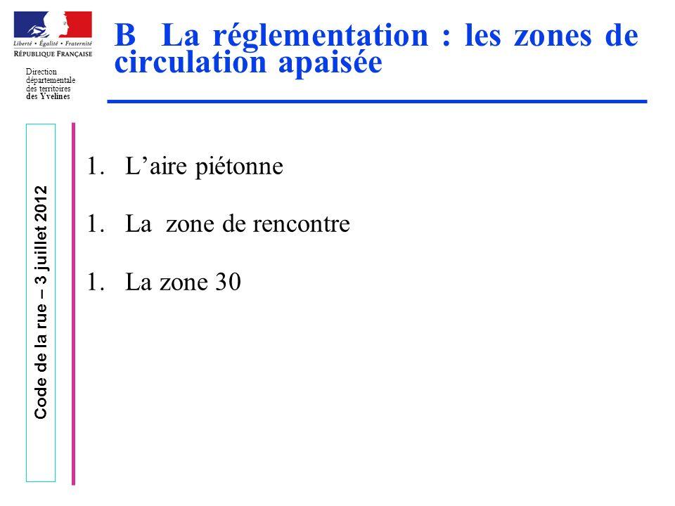 Code de la rue – 3 juillet 2012 Direction départementale des territoires des Yvelines B La réglementation : les zones de circulation apaisée 1.Laire p