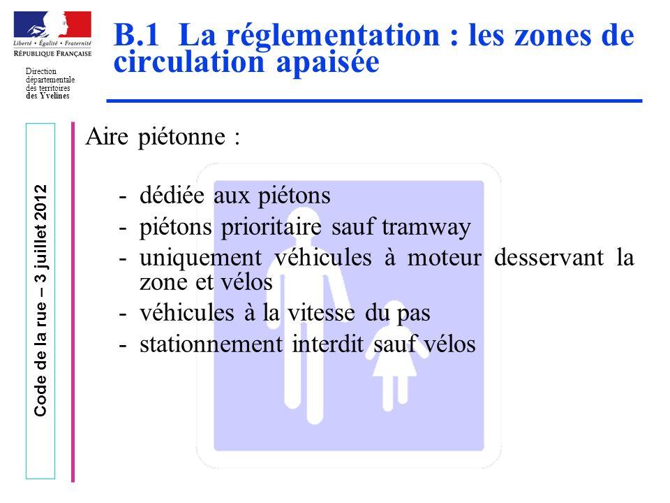 Code de la rue – 3 juillet 2012 Direction départementale des territoires des Yvelines B.1 La réglementation : les zones de circulation apaisée Aire pi
