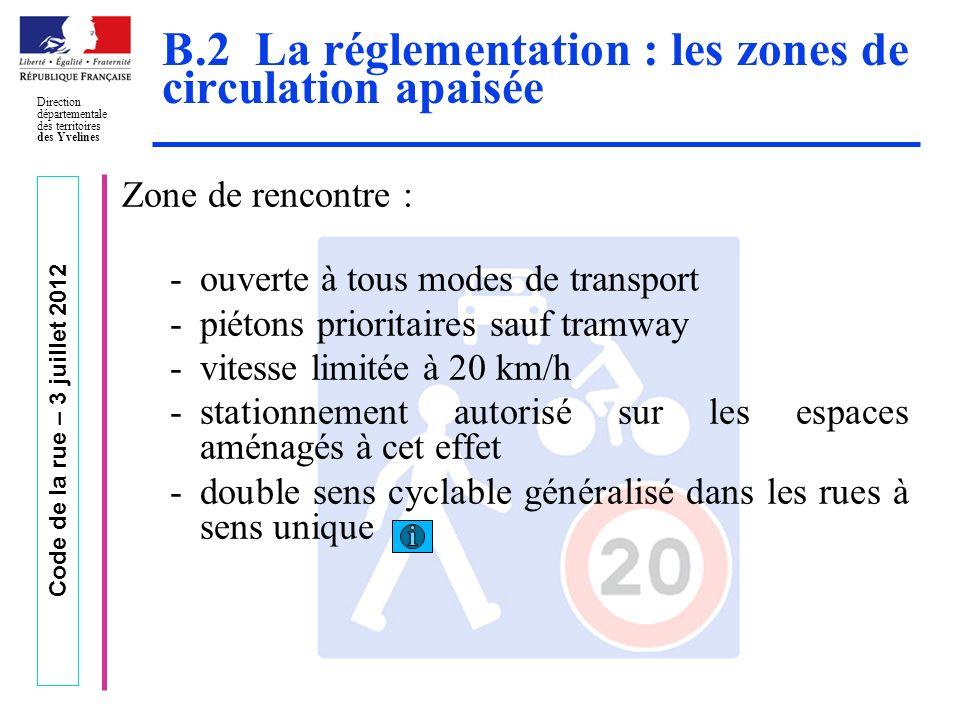 Code de la rue – 3 juillet 2012 Direction départementale des territoires des Yvelines B.2 La réglementation : les zones de circulation apaisée Zone de