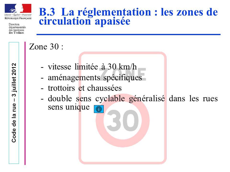 Code de la rue – 3 juillet 2012 Direction départementale des territoires des Yvelines B.3 La réglementation : les zones de circulation apaisée Zone 30