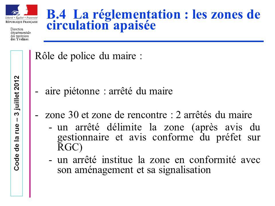Code de la rue – 3 juillet 2012 Direction départementale des territoires des Yvelines B.4 La réglementation : les zones de circulation apaisée Rôle de