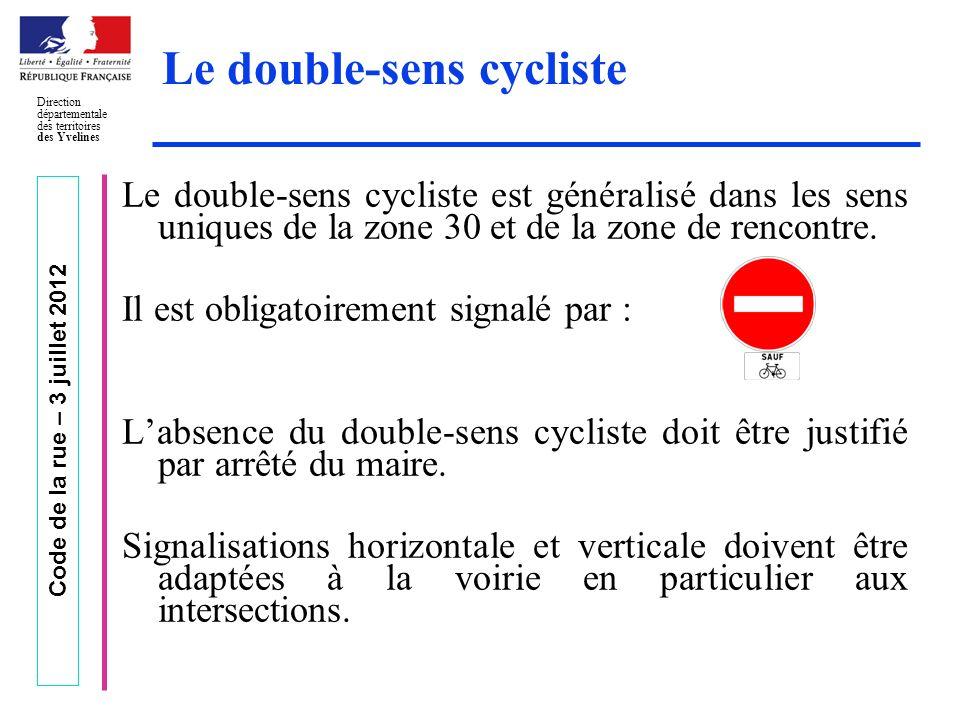 Code de la rue – 3 juillet 2012 Direction départementale des territoires des Yvelines Le double-sens cycliste Le double-sens cycliste est généralisé d