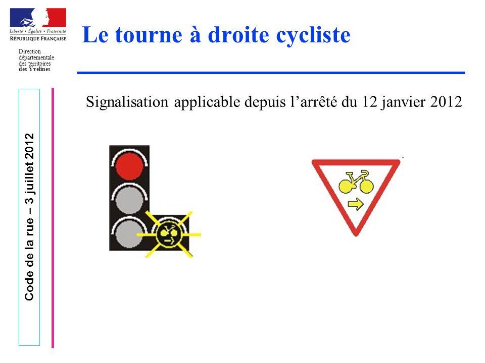 Code de la rue – 3 juillet 2012 Direction départementale des territoires des Yvelines Le tourne à droite cycliste Signalisation applicable depuis larr