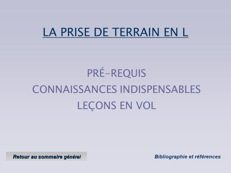 PRISE DE TERRAIN EN L Objectifs : savoir adapter la prise de terrain aux conditions du moment afin dêtre dans le P.I.A. en début de finale Version 1 V