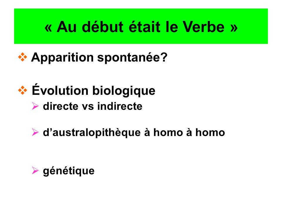 « Au début était le Verbe » Apparition spontanée? Évolution biologique directe vs indirecte daustralopithèque à homo à homo génétique