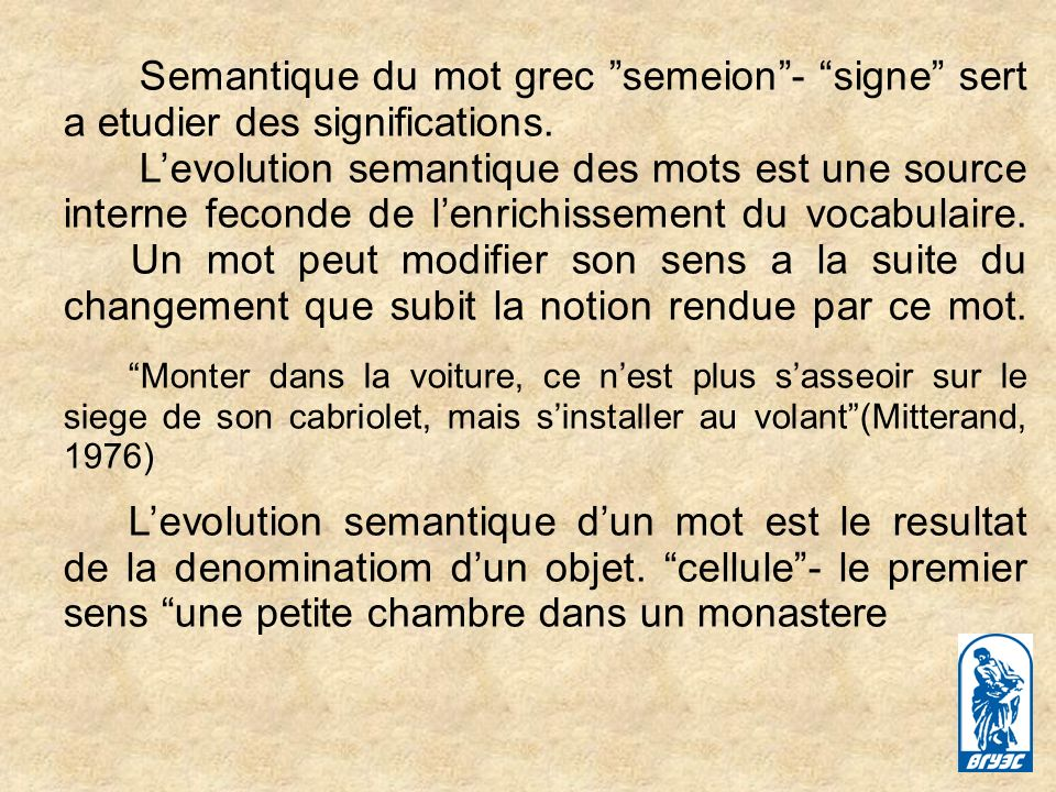 Levolution semantique peut aboutir a un changement total ou a une modification partielle du contenu semantique dun mot.