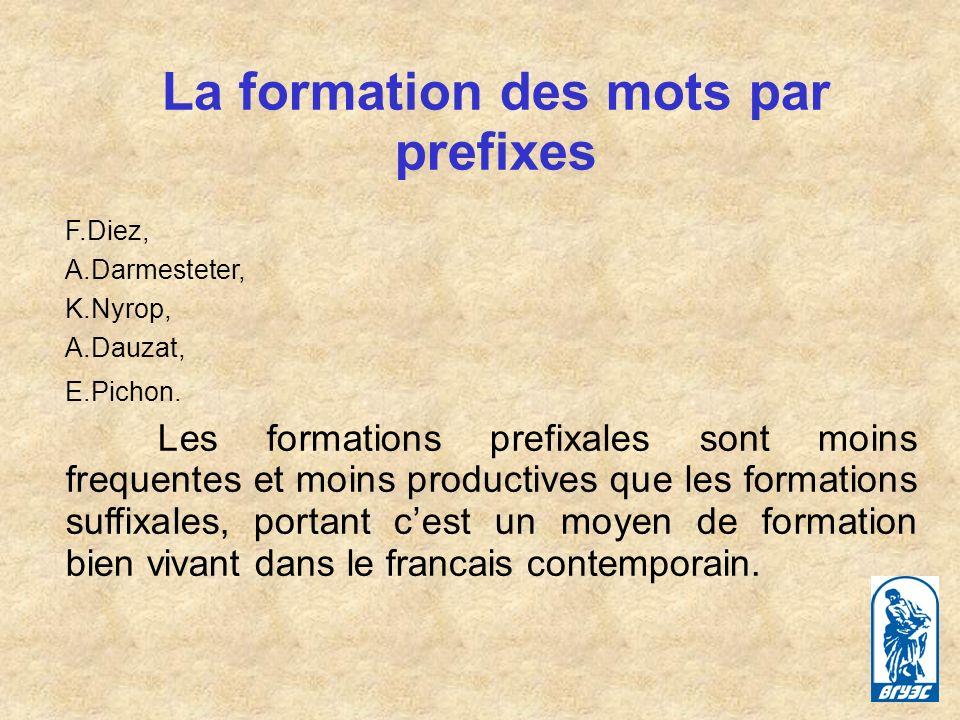 La prefixation des verbes: de-, des-, re, en-, em-,pre- boucher- deboucher; unir-desunir;luire-reluire; belle-embellir La pefixation des substantifs: des-, in-, im-, ir-, mes, auto-, mono-, mini- ordre-desordre; puissance-impuissance; legalite-illegalite; autodefence; monobloc La prefixation des adjectifs: in-, archi-, sur-, extra-, hyper-, super- impatient, antiraciste, surcharge, superfin, hypernerveux