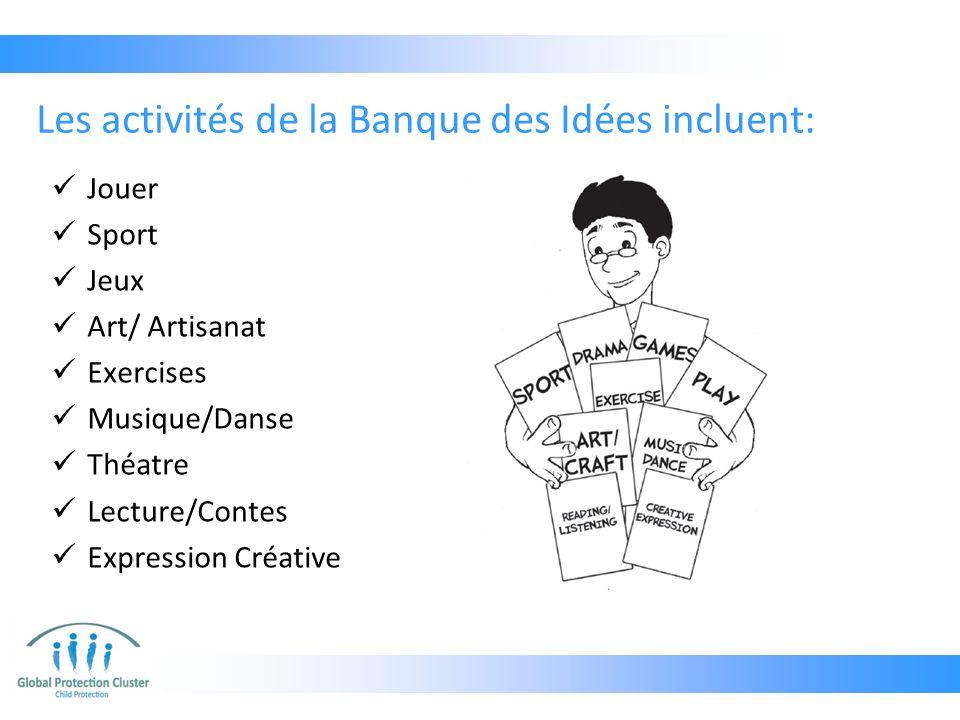 Les activités de la Banque des Idées incluent: Jouer Sport Jeux Art/ Artisanat Exercises Musique/Danse Théatre Lecture/Contes Expression Créative