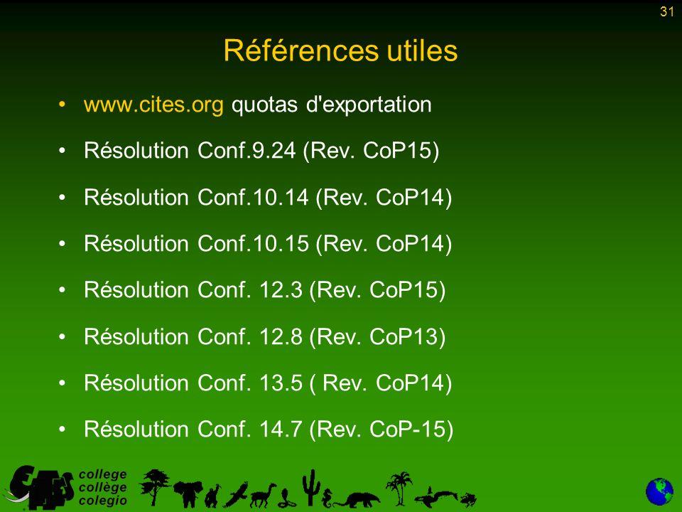 31 Références utiles www.cites.org quotas d exportation Résolution Conf.9.24 (Rev.