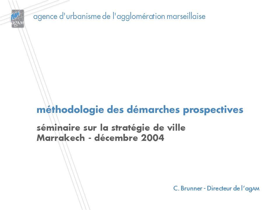 agence d urbanisme de l agglomération marseillaise méthodologie des démarches prospectives séminaire sur la stratégie de ville Marrakech - décembre 2004 C.