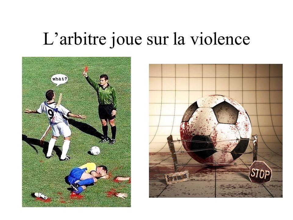 Larbitre joue sur la violence