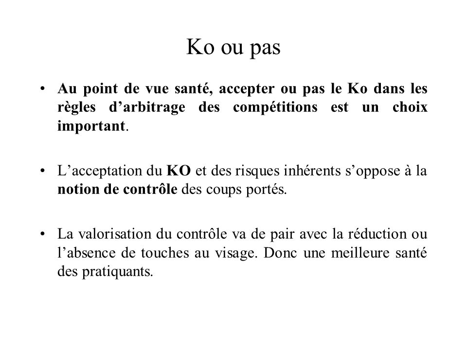 Ko ou pas Au point de vue santé, accepter ou pas le Ko dans les règles darbitrage des compétitions est un choix important.
