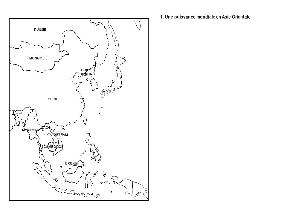 1. Une puissance mondiale en Asie Orientale CHINE MYANMAR BRUNEI CAMBODGE VIETNAM LAOS RUSSIE MONGOLIE COREE DU NORD