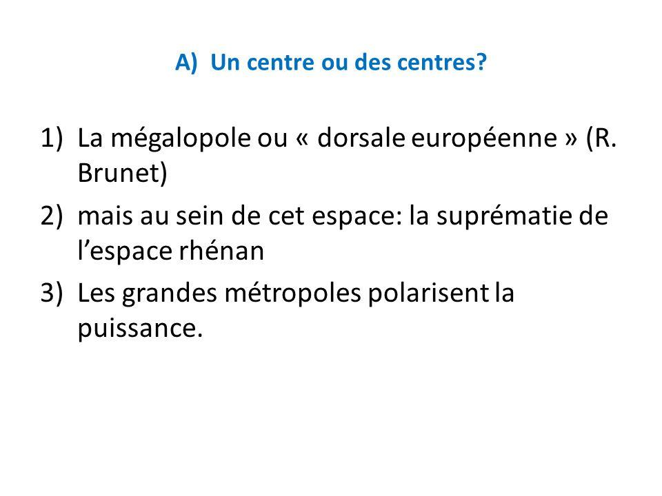A) Un centre ou des centres.1)La mégalopole ou « dorsale européenne » (R.