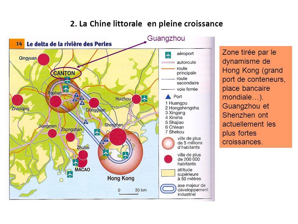2. La Chine littorale en pleine croissance Guangzhou Zone tirée par le dynamisme de Hong Kong (grand port de conteneurs, place bancaire mondiale…). Gu