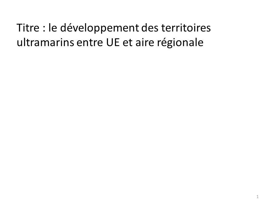 Titre : le développement des territoires ultramarins entre UE et aire régionale 1