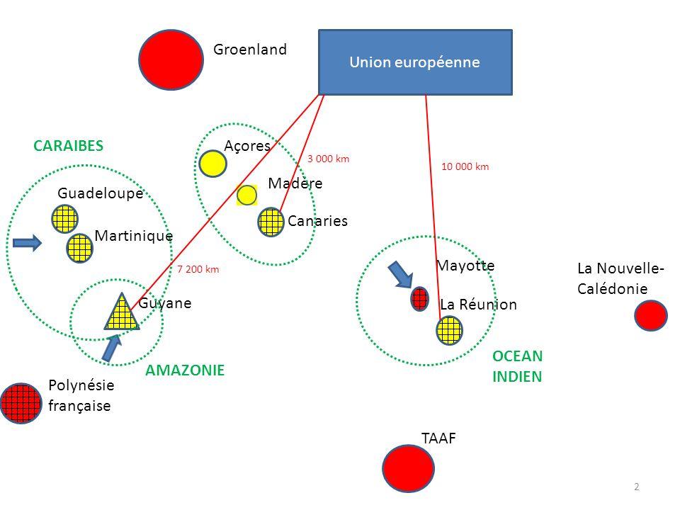 Union européenne Groenland Açores Madère Canaries Guadeloupe Martinique Guyane Polynésie française TAAF La Nouvelle- Calédonie Mayotte La Réunion CARA