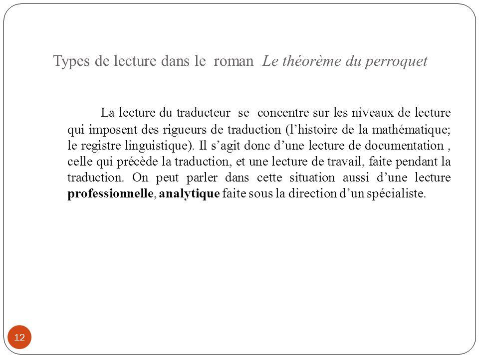 Types de lecture dans le roman Le théorème du perroquet 12 La lecture du traducteur se concentre sur les niveaux de lecture qui imposent des rigueurs de traduction (lhistoire de la mathématique; le registre linguistique).