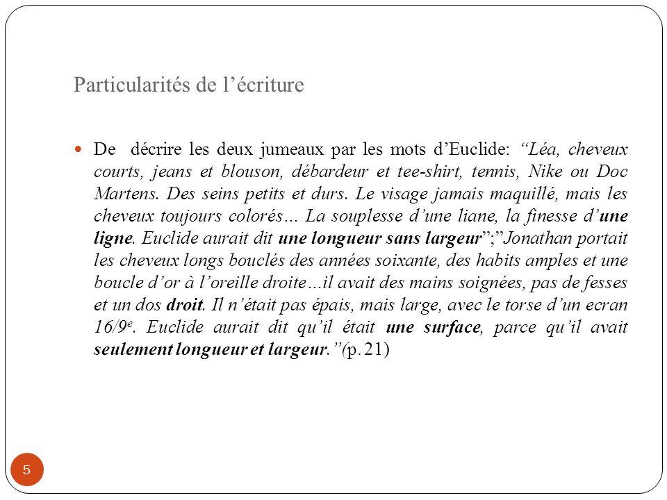 Particularités de lécriture 5 De décrire les deux jumeaux par les mots dEuclide: Léa, cheveux courts, jeans et blouson, débardeur et tee-shirt, tennis, Nike ou Doc Martens.