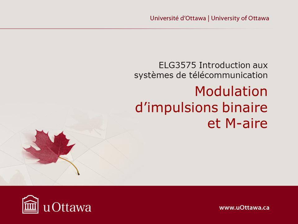 Modulation dimpulsions binaire et M-aire ELG3575 Introduction aux systèmes de télécommunication