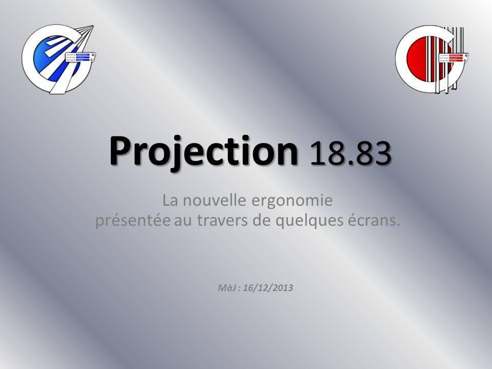 Projection 18.83 La nouvelle ergonomie présentée au travers de quelques écrans. MàJ : 16/12/2013
