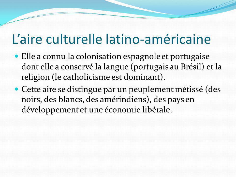 Laire culturelle latino-américaine Elle a connu la colonisation espagnole et portugaise dont elle a conservé la langue (portugais au Brésil) et la rel