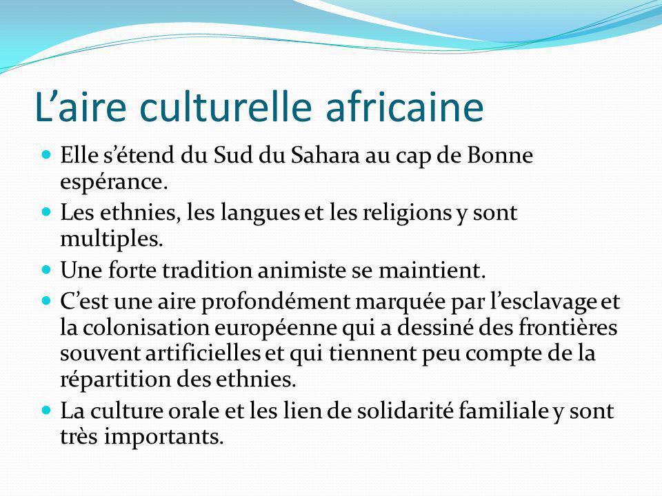 Laire culturelle africaine Elle sétend du Sud du Sahara au cap de Bonne espérance. Les ethnies, les langues et les religions y sont multiples. Une for