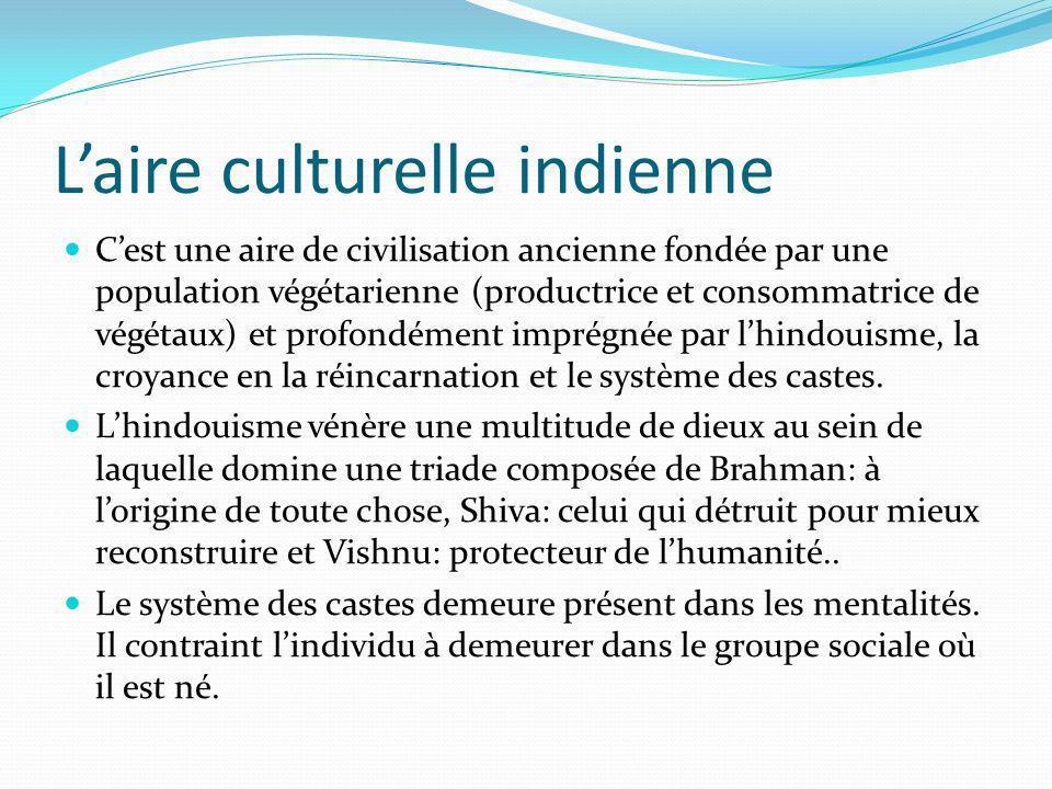 Laire culturelle indienne Cest une aire de civilisation ancienne fondée par une population végétarienne (productrice et consommatrice de végétaux) et