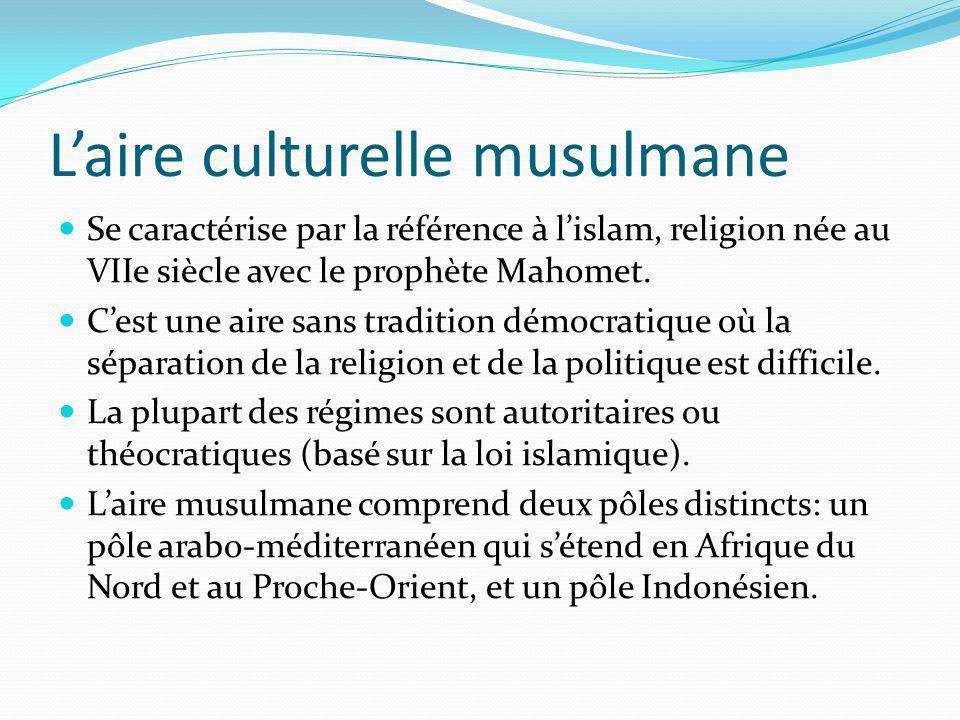 Laire culturelle musulmane Se caractérise par la référence à lislam, religion née au VIIe siècle avec le prophète Mahomet. Cest une aire sans traditio