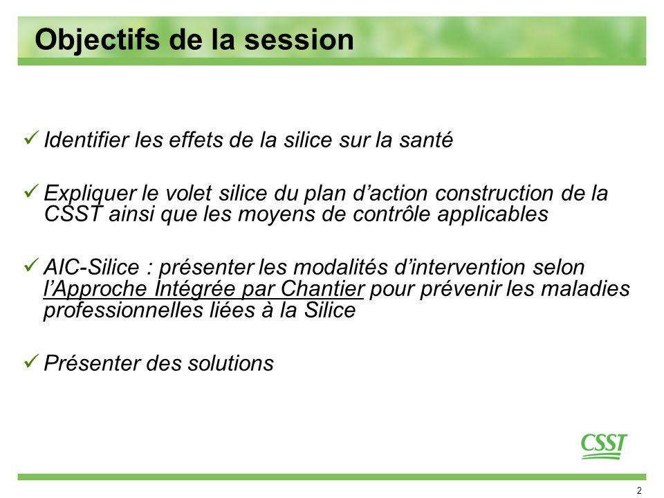 2 Objectifs de la session Identifier les effets de la silice sur la santé Expliquer le volet silice du plan daction construction de la CSST ainsi que