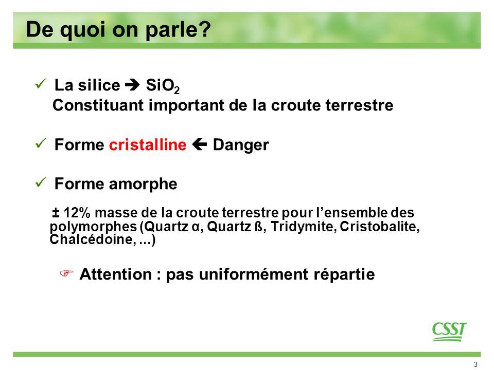 3 De quoi on parle? La silice SiO 2 Constituant important de la croute terrestre Forme cristalline Danger Forme amorphe ± 12% masse de la croute terre