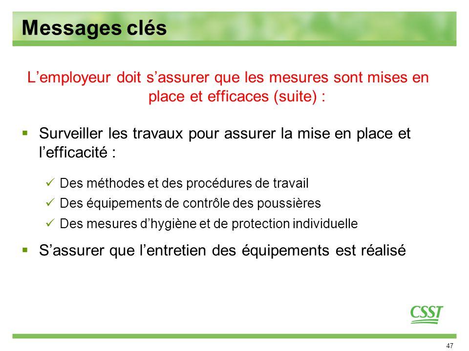 47 Lemployeur doit sassurer que les mesures sont mises en place et efficaces (suite) : Surveiller les travaux pour assurer la mise en place et leffica
