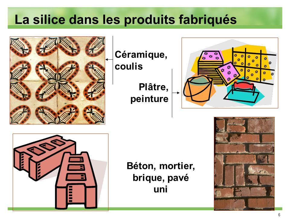 6 La silice dans les produits fabriqués Béton, mortier, brique, pavé uni Céramique, coulis Plâtre, peinture