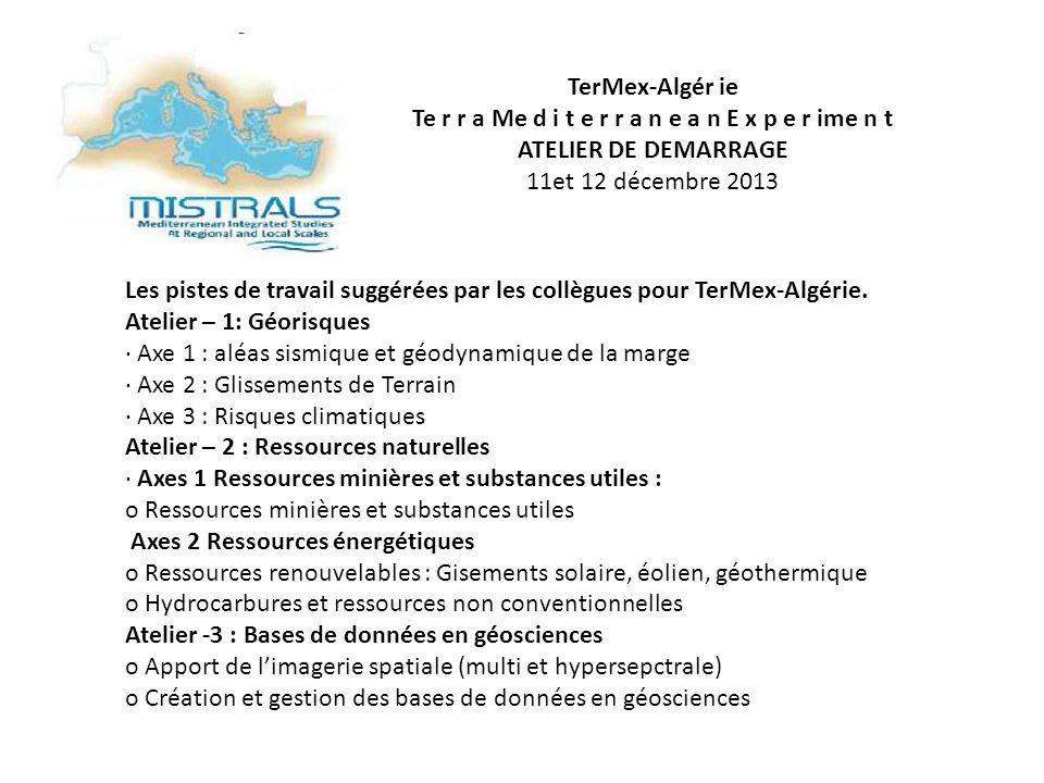 TerMex-Algér ie Te r r a Me d i t e r r a n e a n E x p e r ime n t ATELIER DE DEMARRAGE 11et 12 décembre 2013 Les pistes de travail suggérées par les collègues pour TerMex-Algérie.