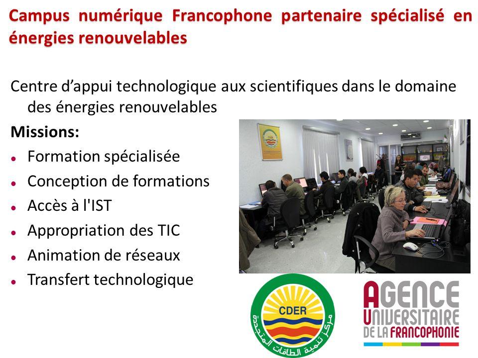 Campus numérique Francophone partenaire spécialisé en énergies renouvelables Centre dappui technologique aux scientifiques dans le domaine des énergies renouvelables Missions: Formation spécialisée Conception de formations Accès à l IST Appropriation des TIC Animation de réseaux Transfert technologique