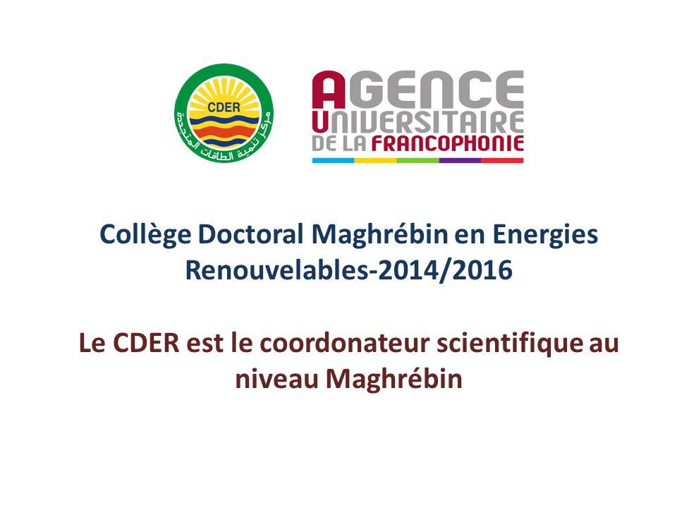Collège Doctoral Maghrébin en Energies Renouvelables-2014/2016 Le CDER est le coordonateur scientifique au niveau Maghrébin
