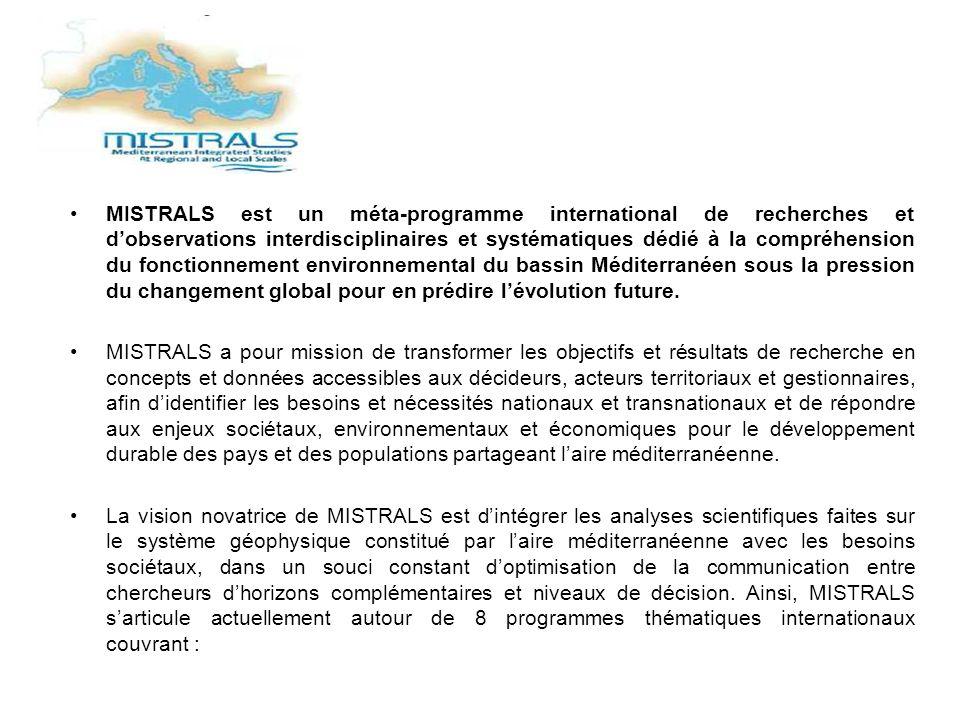 MISTRALS est un méta-programme international de recherches et dobservations interdisciplinaires et systématiques dédié à la compréhension du fonctionnement environnemental du bassin Méditerranéen sous la pression du changement global pour en prédire lévolution future.