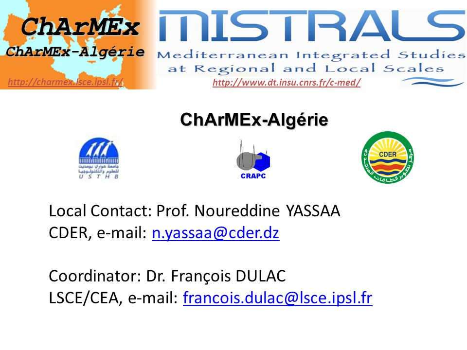 ChArMEx MISTRALS Mediterranean Integrated STudies at Regional And Local Scales http://charmex.lsce.ipsl.fr/ http://www.dt.insu.cnrs.fr/c-med/ Local Co