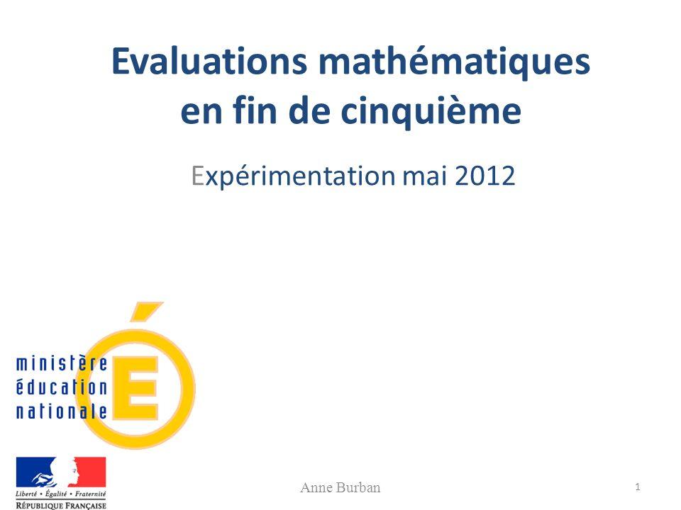 Evaluations mathématiques en fin de cinquième Expérimentation mai 2012 Anne Burban 1