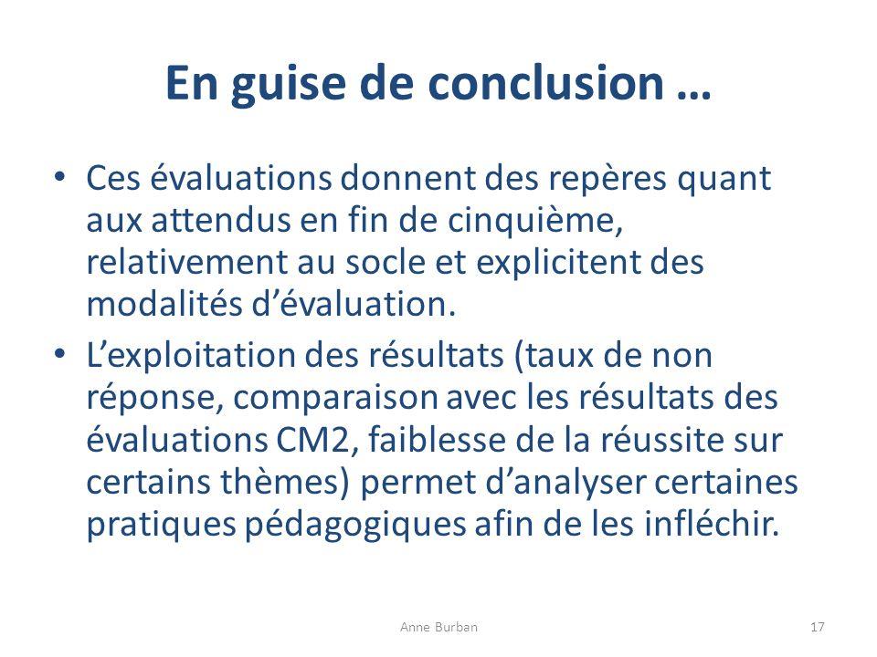 En guise de conclusion … Ces évaluations donnent des repères quant aux attendus en fin de cinquième, relativement au socle et explicitent des modalité