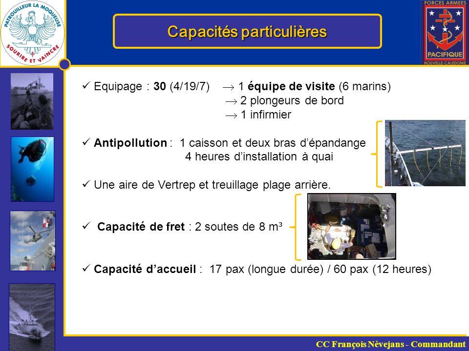 Capacités particulières Equipage : 30 (4/19/7) 1 équipe de visite (6 marins) 2 plongeurs de bord 1 infirmier Antipollution : 1 caisson et deux bras dépandange 4 heures dinstallation à quai Une aire de Vertrep et treuillage plage arrière.