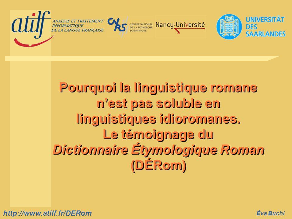 http://www.atilf.fr prenom.nom@atilf.fr http://www.atilf.fr Titre de la diapositive http://www.atilf.fr/DERom Éva Buchi Pourquoi la linguistique roman